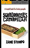 Schrödinger's Caterpillar