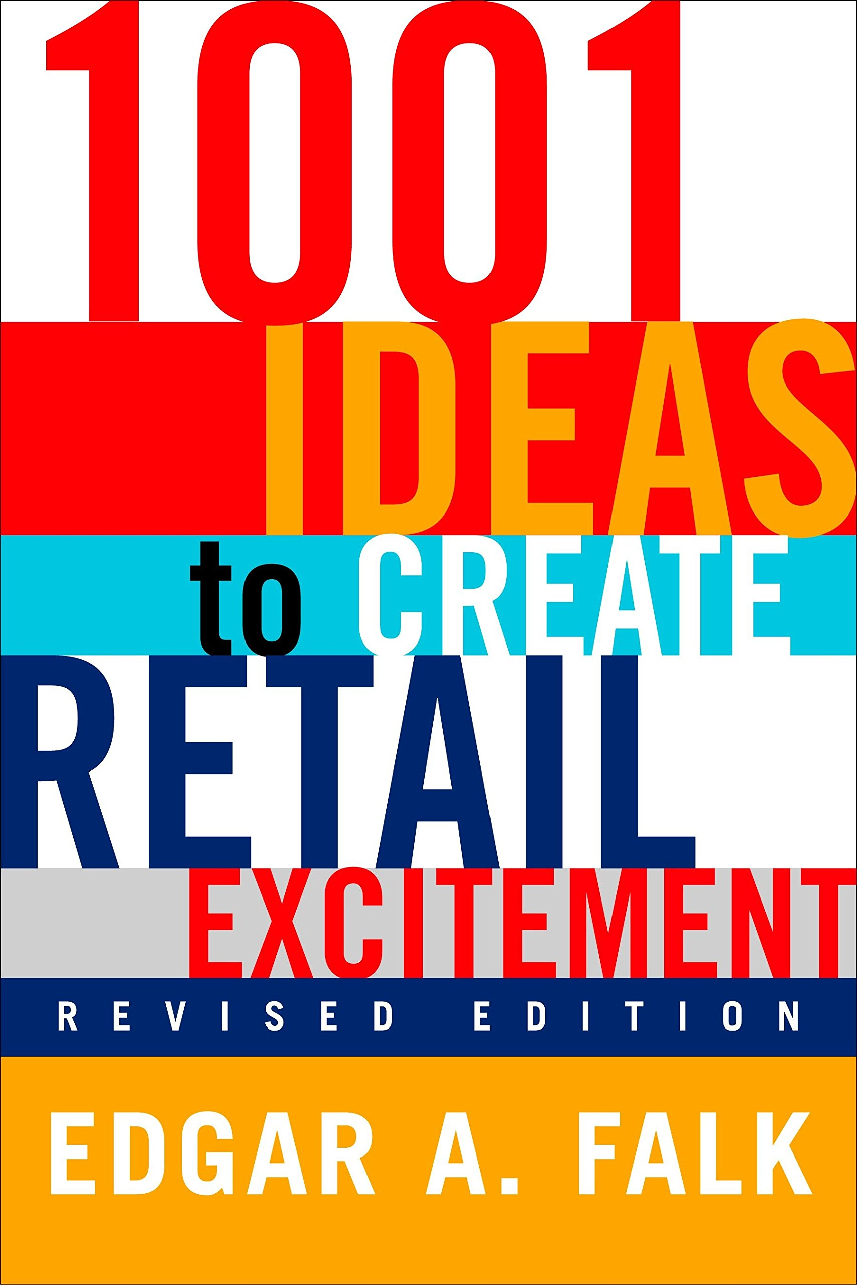 1001 Ideas to Create Retail Excitement, Revised Edition (2003): Edgar A.  Falk: 9780735203433: Amazon.com: Books