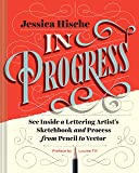 In Progress: See Inside a Lettering Artist's Sketchbook and Process, from Pencil to Vector (Hand Lettering Books, Learn…