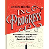 In Progress: See Inside a Lettering Artist's Sketchbook and Process, from Pencil to Vector (Hand Lettering Books, Learn to Dr