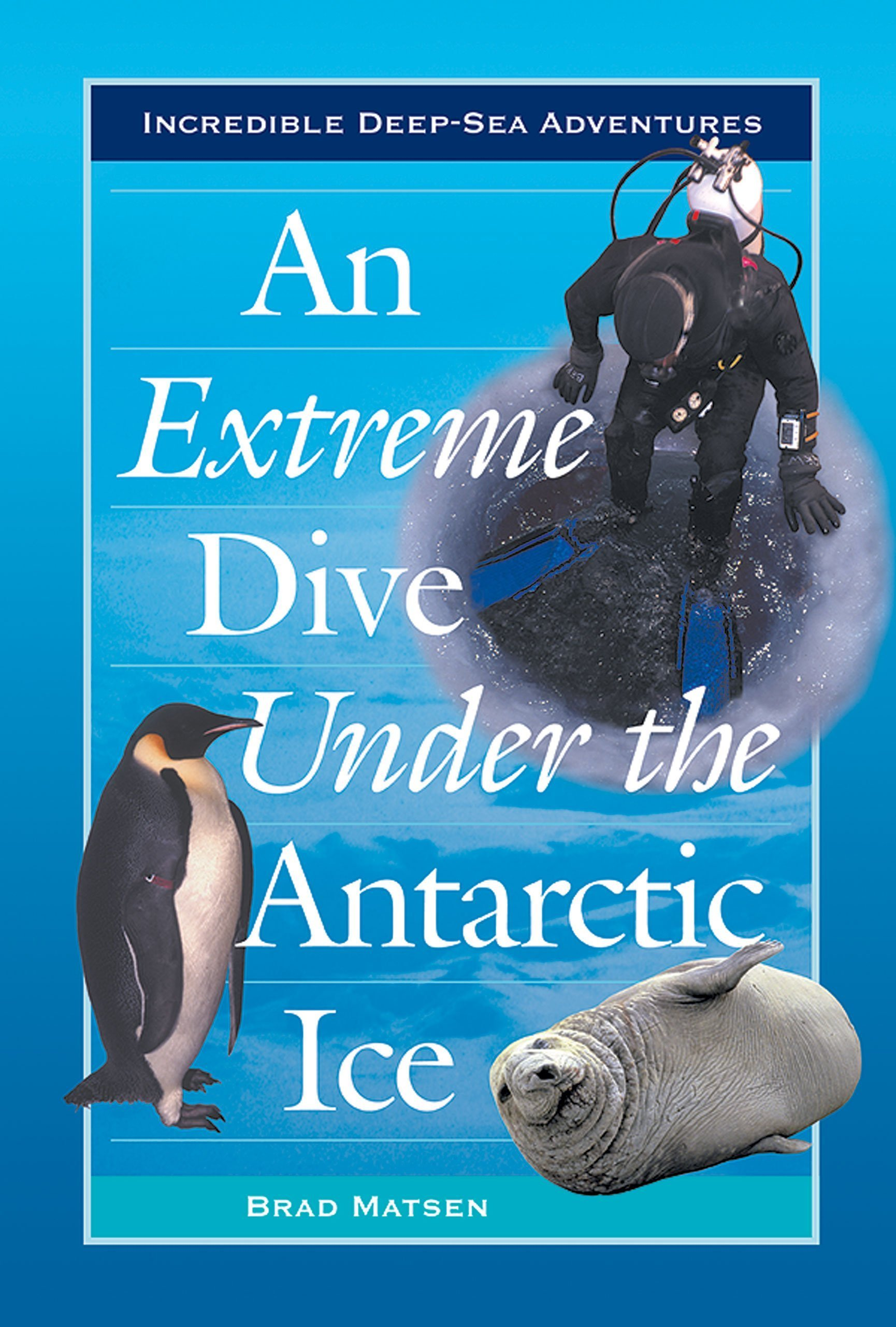 An Extreme Dive Under the Antarctic Ice (Incredible Deep-Sea Adventures) pdf epub