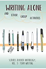 Writing Alone and Other Group Activities: Scribes Divided Anthology, Vol. 3: Team Writing Kindle Edition