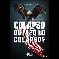 O Poder Americano no Sistema Mundial Moderno: Colapso ou Mito do Colapso?