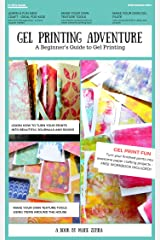 A Gel Printing Adventure: A Beginners Guide to Printmaking. Make your own Gel Plate, Texture Tools, Prints and Projects Kindle Edition