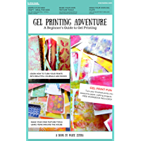 A Gel Printing Adventure: A Beginners Guide to Printmaking. Make your own Gel Plate, Texture Tools, Prints and Projects