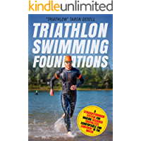 Triathlon Swimming Foundations: A Straightforward System for Making Beginner Triathletes Comfortable and Confident in the Water (Triathlon Foundations Book 1)