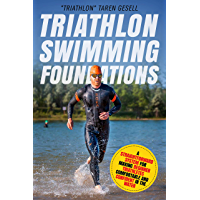 Triathlon Swimming Foundations: A Straightforward System for Making Beginner Triathletes Comfortable and Confident in the Water (Triathlon Foundations Book 1) (English Edition)