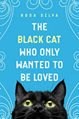The Black Cat Who Only Wanted to be Loved: A Sad Cat Story with a Happy Ending Kindle Edition