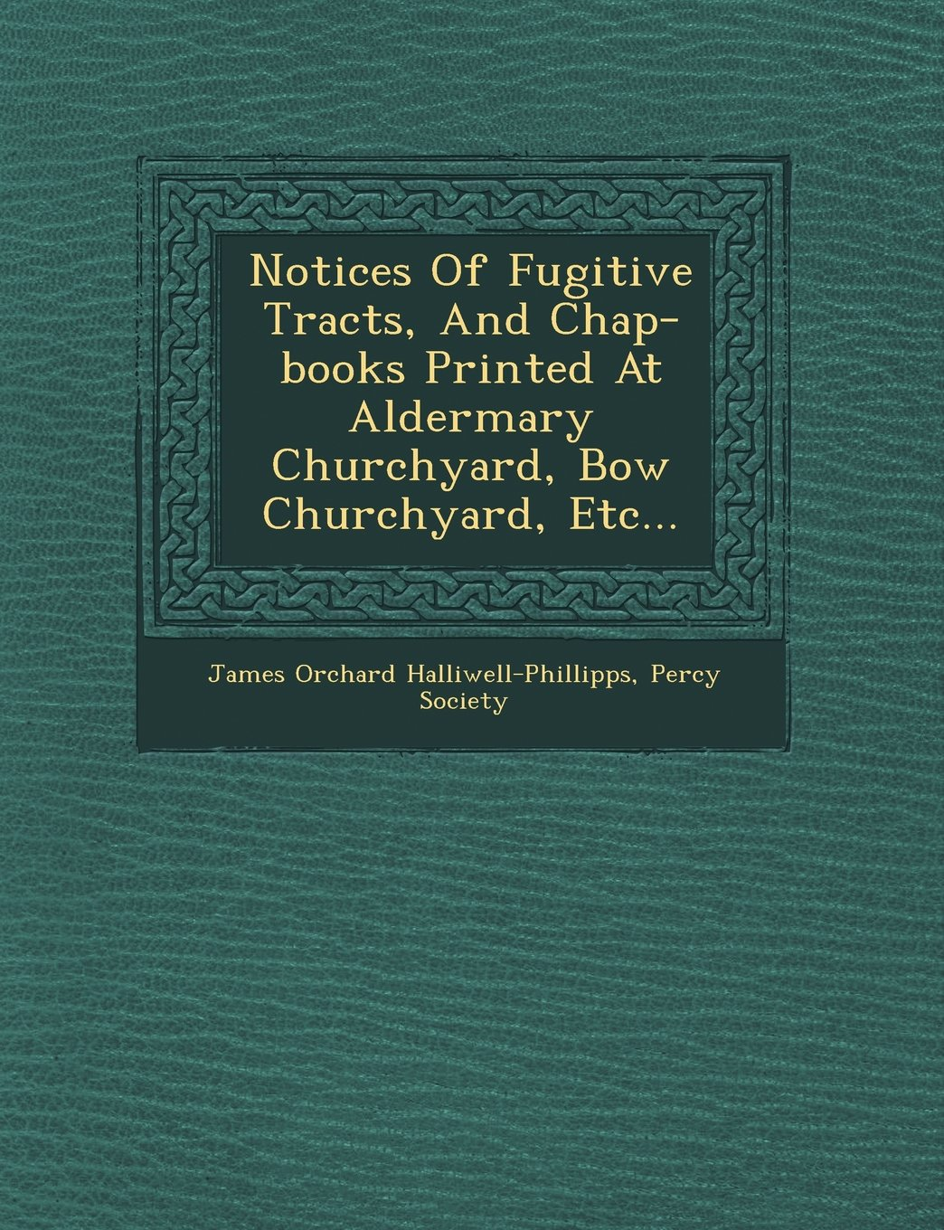 Download Notices Of Fugitive Tracts, And Chap-books Printed At Aldermary Churchyard, Bow Churchyard, Etc... pdf