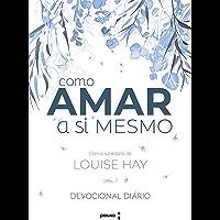 Como amar a si mesmo com a sabedoria de Louise Hay: Decovional Diário