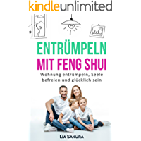 ENTRÜMPELN nach Feng Shui: Haushalt entrümpeln, Seele befreien, ausmisten, Ordnung schaffen, gerümpelfrei leben, glücklich sein