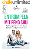 ENTRÜMPELN nach Feng Shui: Haushalt entrümpeln, Seele befreien , ausmisten, Ordnung schaffen, gerümpelfrei leben, glücklich sein (entrümpeln Feng Shui 2)
