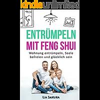 ENTRÜMPELN nach Feng Shui: Wohnung entrümpeln, Seele befreien und glücklich sein (entrümpeln Feng Shui 2)