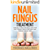 Nail Fungus Treatment: Cure Nail Fungus Naturally With This Fast Toenail Fungus Treatment and Toenail Fungus Cures (nail fungus cures, nail fungus treatment, nail fungus)
