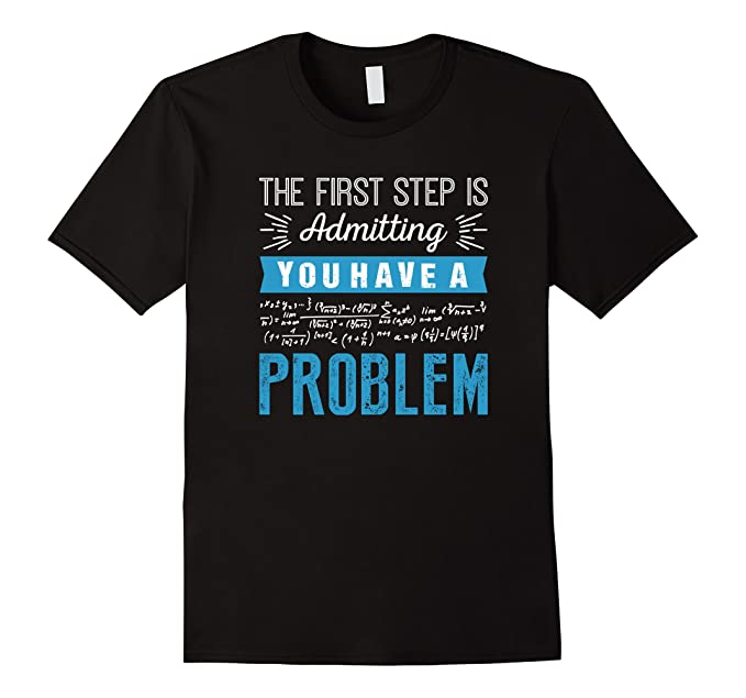 amazon com the first step is admitting you have a problem shirt