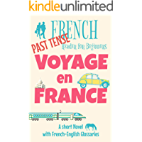 French Reader for Beginners, Voyage en France, Past Tense: A Short Novel with French-English Glossaries (Easy French Reader Series for Beginners t. 7) (French Edition)