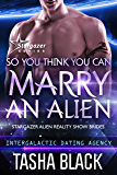 So You Think You Can Marry an Alien: Stargazer Alien Reality Show Brides #1 (Intergalactic Dating Agency)