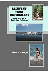 Reinvent Your Retirement: Renew Yourself in Subic Bay, Philippines Kindle Edition
