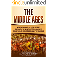 The Middle Ages: A Captivating Guide to the History of Europe, Starting from the Fall of the Western Roman Empire Through the Black Death to the Beginning of the Renaissance (English Edition)