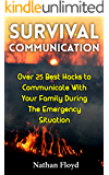 Survival Communication: Over 25 Best Hacks to Communicate With Your Family During The Emergency Situation: (Prepper's Communication Handbook)