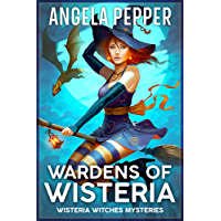 Wardens of Wisteria (Wisteria Witches Mysteries - Daybreak Book 1)