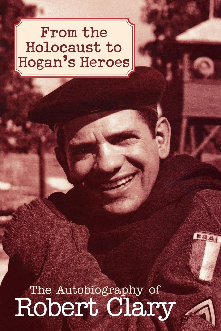 Download From the Holocaust to Hogan's Heroes: The Autobiography of Robert Clary PDF