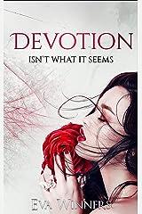Devotion: Isn't What It Seems (Love Isn't What It Seems Book 1) Kindle Edition