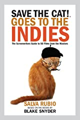 Save the Cat!® Goes to the Indies: The Screenwriters Guide to 50 Films from the Masters Kindle Edition