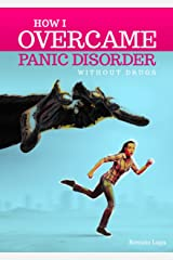 How I Overcame Panic Disorder Without Drugs Kindle Edition
