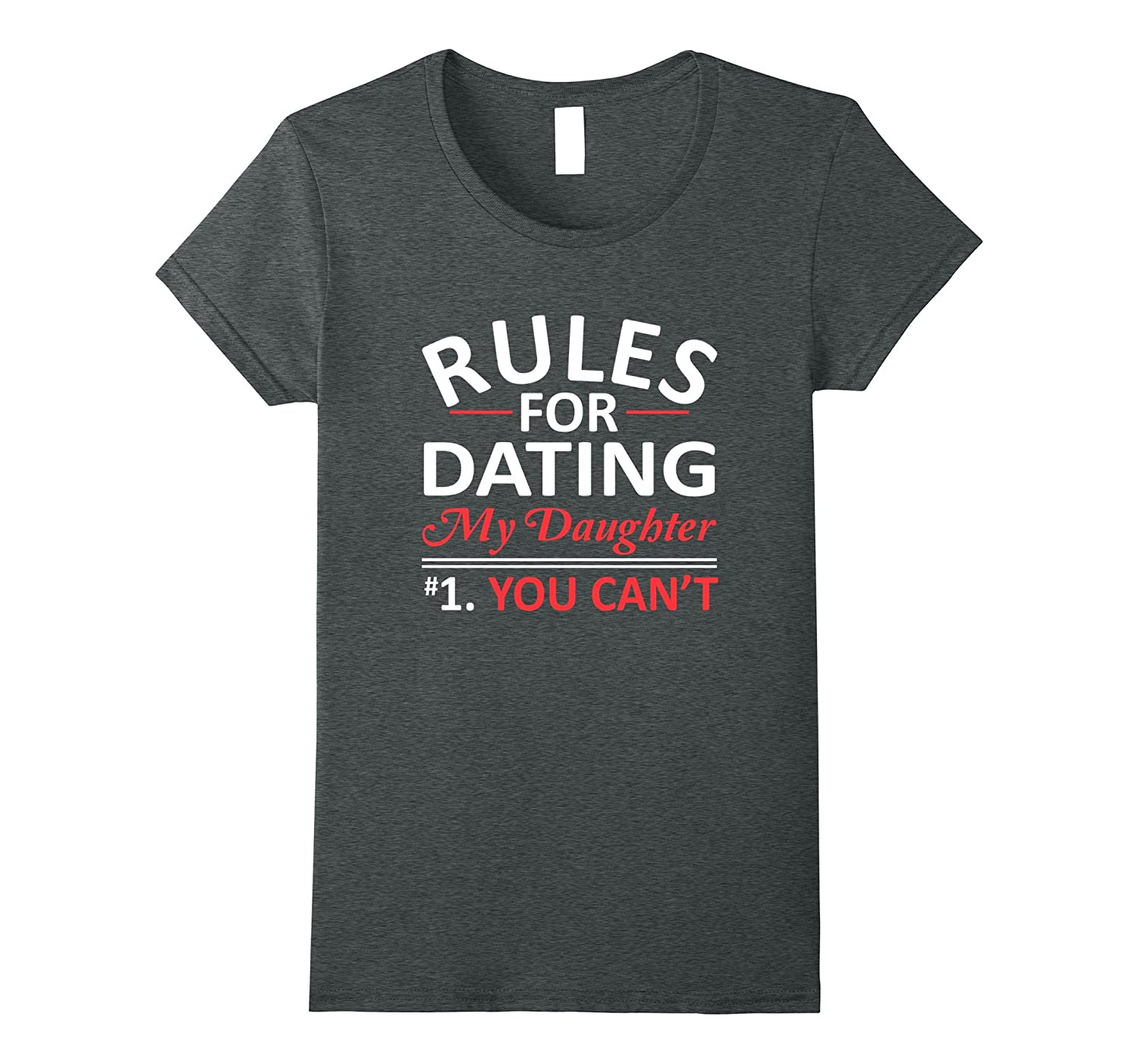 Rules For Dating My Daughter You Cant Dads Rule Saying Shirt-Loveshirt