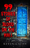 99 Stories of Blood on the Wall: A collection of 99 word horror stories