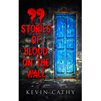 99 Stories of Blood on the Wall: A collection of 99 word horror stories (English Edition)