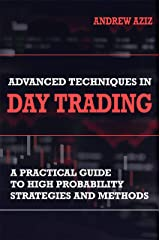 Advanced Techniques in Day Trading: A Practical Guide to High Probability Day Trading Strategies and Methods (Stock Market Investing and Trading Book 2) Kindle Edition