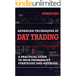 Advanced Techniques in Day Trading: A Practical Guide to High Probability Day Trading Strategies and Methods (Stock…