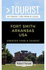GREATER THAN A TOURIST-FORT SMITH ARKANSAS USA: 50 Travel Tips from a Local (Greater Than a Tourist Arkansas) Kindle Edition