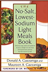 The No-Salt, Lowest-Sodium Light Meals Book: Delicious Soup, Salad and Sandwich Recipes to Delight Not Only Heart and Hypertension Patients But Their Doctors as Well Paperback