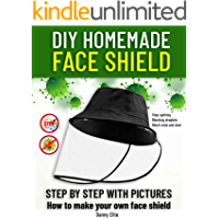DIY HOMEMADE FACE SHIELD: how to make you own medical face shield.Stop Spitting, Blocking Droplets, Block wind and dust. (Lung & Respiratory Diseases Book 1) (English Edition)