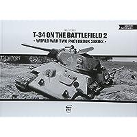 T-34 on the Battlefield. Volume 2: World War Two Photobook Series: 17