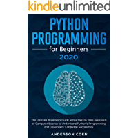 Python Programming for Beginners: The Ultimate Beginner's Guide with a Step-by-Step Approach to Computer Science to Understand Python's Programming and Developers' Language Successfully