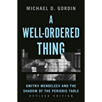 A Well-Ordered Thing: Dmitrii Mendeleev and the Shadow of the Periodic Table, Revised Edition (English Edition)