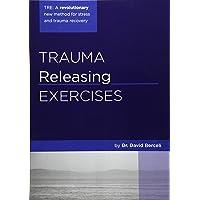 Trauma Releasing Exercises (TRE): : A revolutionary new method for stress/trauma recovery.