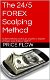 The 24/5 FOREX Scalping Method: Scalp from home, on the go, anywhere, anytime 24 hours a day 5 days a week!!!