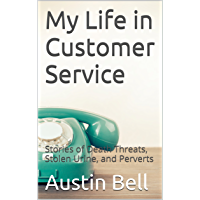 My Life in Customer Service: Stories of Death Threats, Stolen Urine, and Perverts (English Edition)