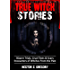 True Witch Stories: Bizarre Trials, Cruel Tests & Scary Encounters of Witches From the Past (Scary Stories Book 2)