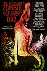 The Bizarro Zombie Anthology That Wouldn't Die! Kindle Edition