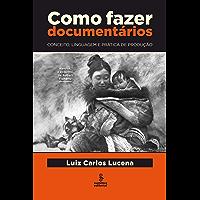 Como Fazer Documentários - Conceito, Linguagem e Prática de Produção