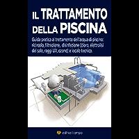 Il trattamento della piscina: Guida pratica al trattamento dell'acqua di piscina, ricircolo, filtrazione, disinfezione e locale tecnico