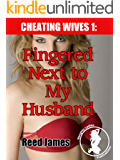 Fingered Next to My Husband (Cheating Wives, Oblivious Husbands 1)