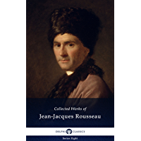 Delphi Collected Works of Jean-Jacques Rousseau (Illustrated) (Delphi Series Eight Book 18) (English Edition)