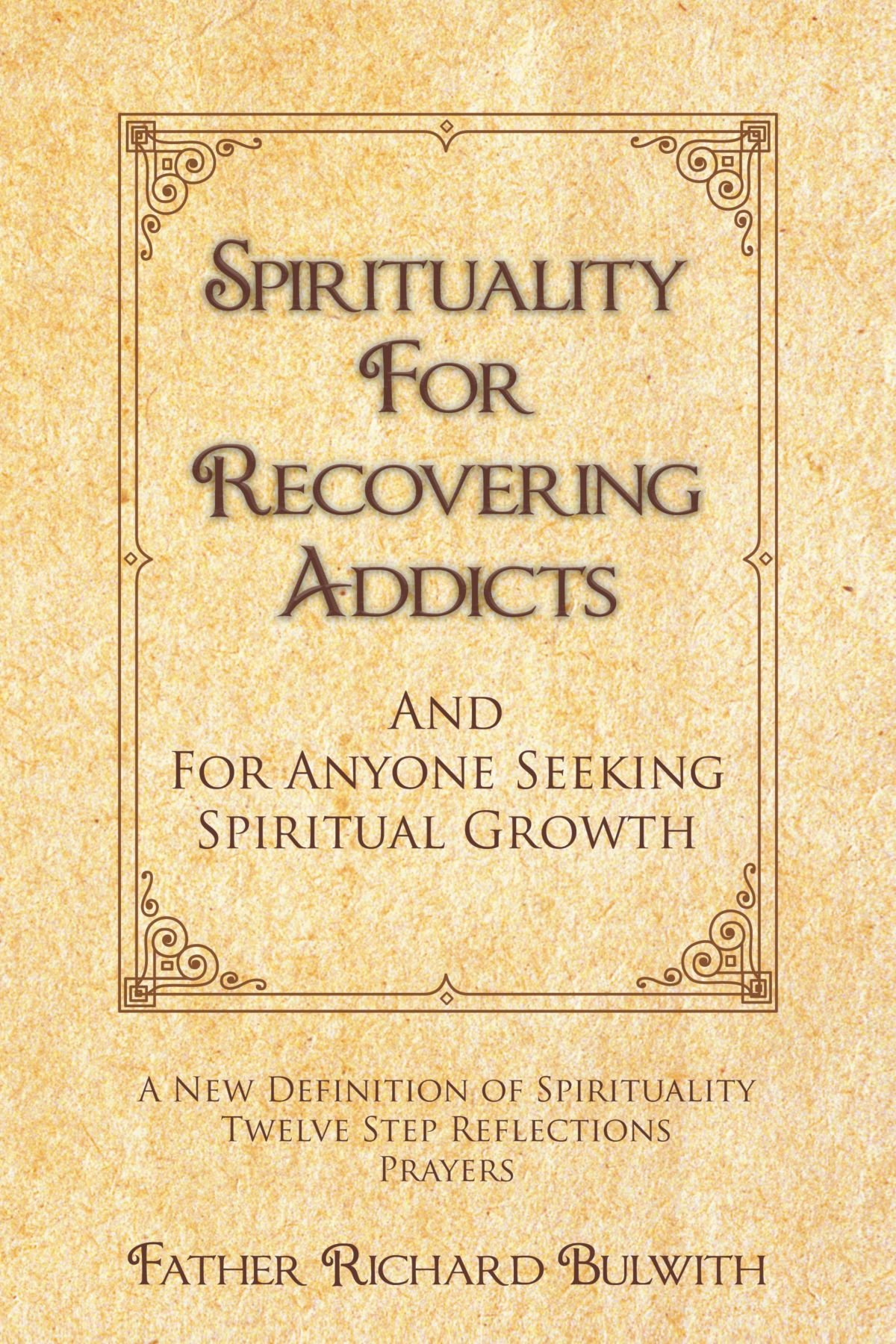 Read Online Spirituality for Recovering Addicts: And for Anyone Seeking Spiritual Growth pdf